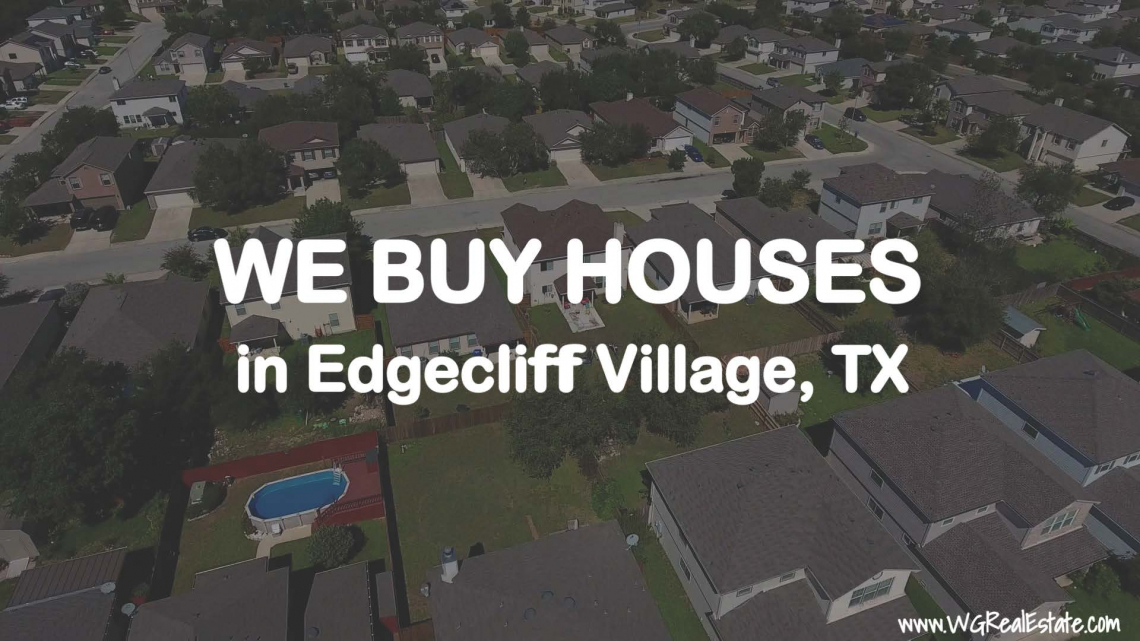 We Buy Houses for CASH in Edgecliff Village, TX.